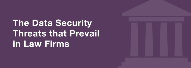 The Data Security Threats that Prevail in Law Firms