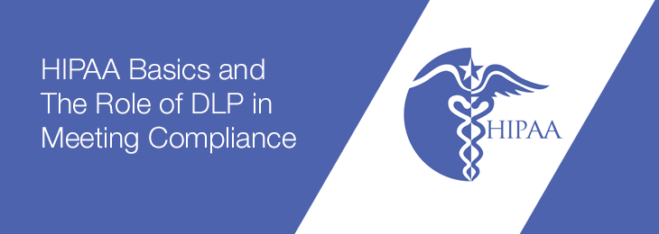 HIPAA Basics and The Role of DLP in Meeting Compliance
