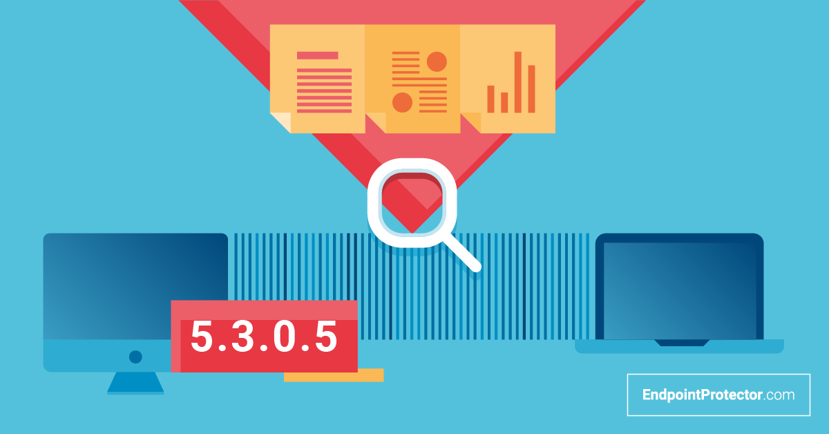 Endpoint Protector 5.3.0.5 is out. Discover what's new