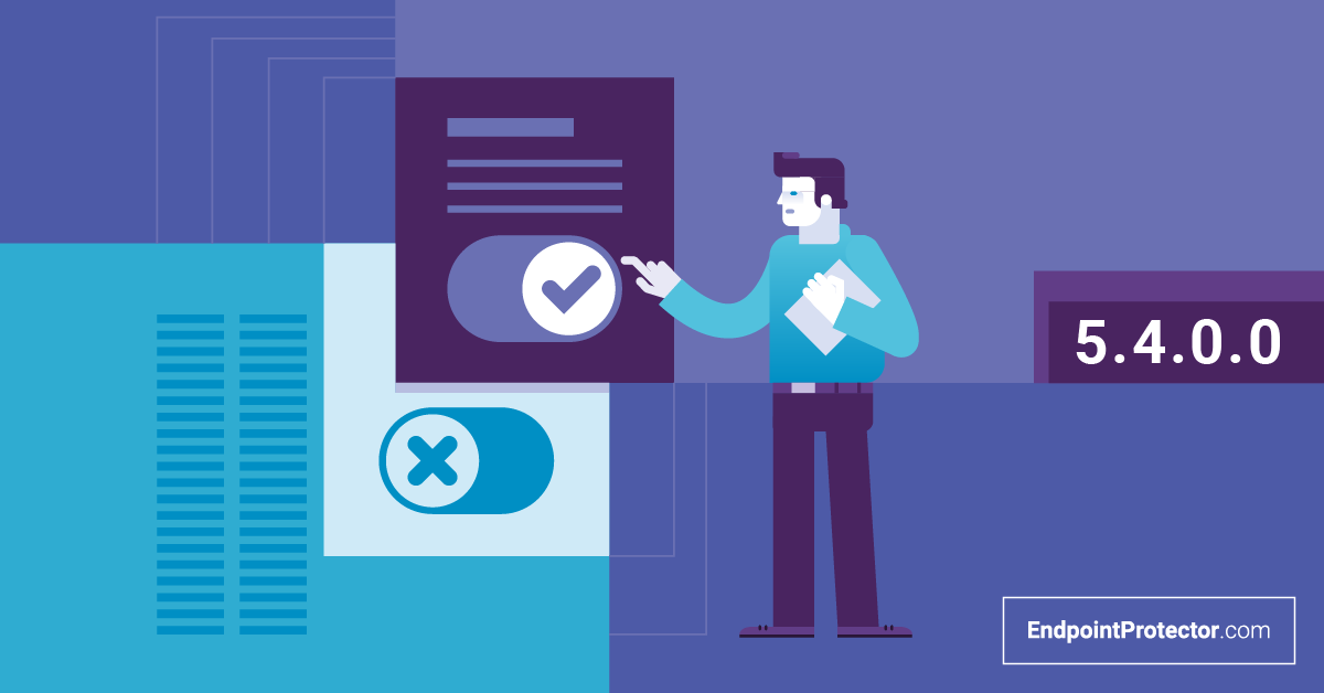 Our next major release is here. Discover Endpoint Protector 5.4.0.0